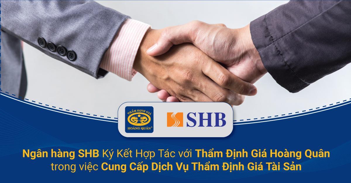 Ngân hàng SHB Ký Kết Hợp Tác với Thẩm Định Giá Hoàng Quân trong việc cung Cấp Dịch Vụ Thẩm Định Giá Tài Sản