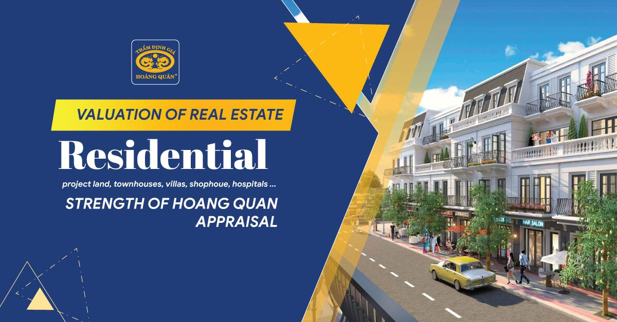Valuation of Residential Real Estate: Project Land, Townhouse, Villa, Shophoue, Hospital ...- The Strength of Hoang Quan Appraisal