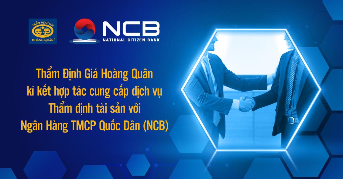 Thẩm Định Gía Hoàng Quân kí kết hợp tác cung cấp dịch vụ Thẩm định tài sản với Ngân Hàng TMCP Quốc Dân (NCB)